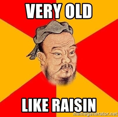 Chinese Proverb - very old like raisin