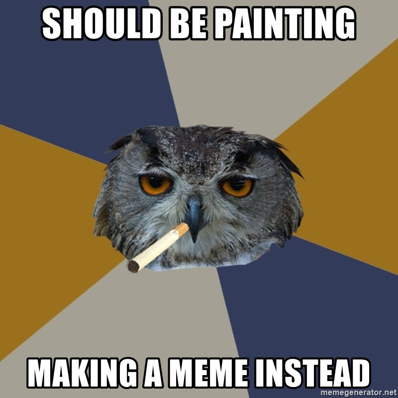 Art Student Owl - should be painting making a meme instead