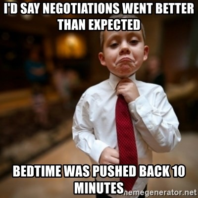Alright Then Business Kid - I'd say negotiations went better than expected bedtime was pushed back 10 minutes