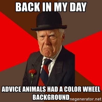 Pissed Off Old Guy - back in my day advice animals had a color wheel background