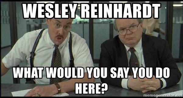 Office space - Wesley Reinhardt What would you say you do here?