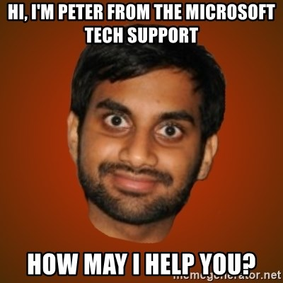Generic Indian Guy - hi, i'm peter from the microsoft tech support how may i help you?