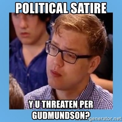 Political Satire Y U Threaten Per Gudmundson Disappointed Young
