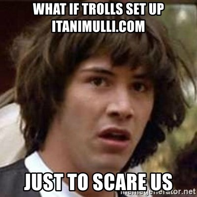 Conspiracy Keanu - what if trolls set up itanimulli.com just to scare us