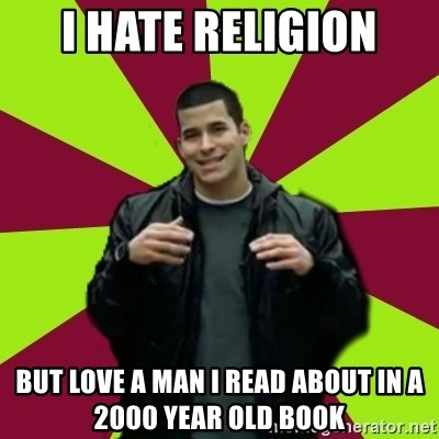 Contradictory Chris - i hate religion but love a man i read about in a 2000 year old book