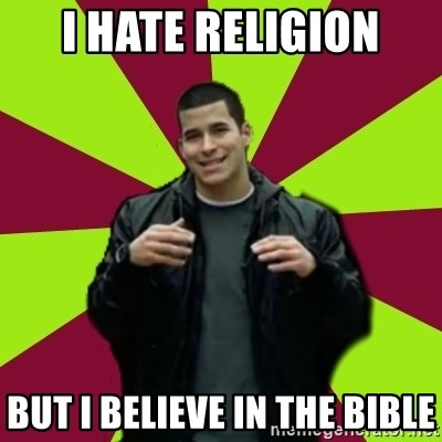 Contradictory Chris - i hate religion but i believe in the bible