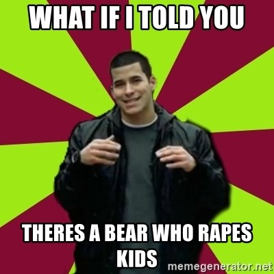 Contradictory Chris - What if i told you theres a bear who rapes kids