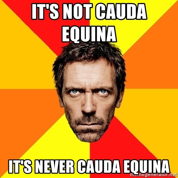 Diagnostic House - It's not cauda equina       It's never cauda equina