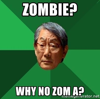 High Expectations Asian Father - zombie? why no zom a?