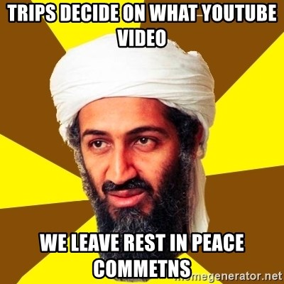 Osama - TRIPS DECIDE ON WHAT YOUTUBE VIDEO WE LEAVE REST IN PEACE COMMETNS