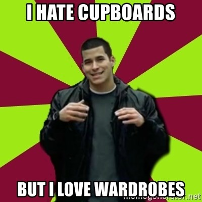 Contradictory Chris - i hate cupboards but i love wardrobes