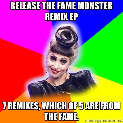 Lady Gaga Troll - RELEASE THE FAME MONSTER REMIX EP 7 remixes, which of 5 are from the fame.