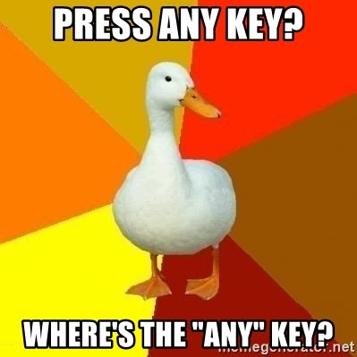 "Technologically Impaired Duck - Press any key? Where's the ""Any"" key?"