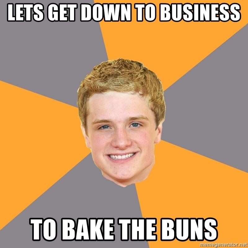 Advice Peeta - Lets Get Down to business to bake the buns