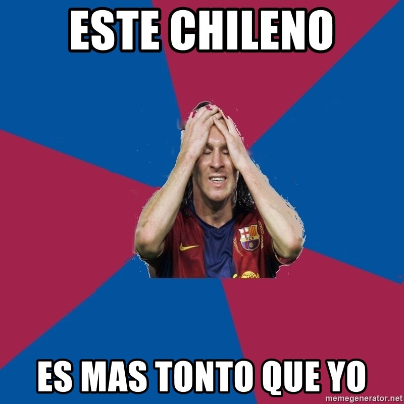 Lionel Messi Problems - ESTE CHILENO ES MAS TONTO QUE YO