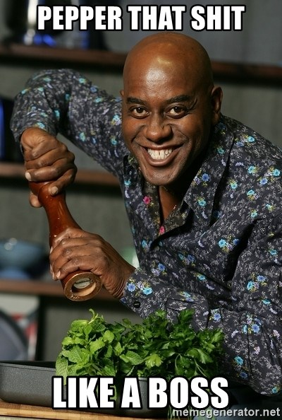 Ainsley Chef - pepper that shit like a boss