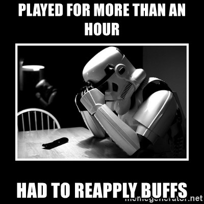 Sad Trooper - played for more than an hour had to reapply buffs