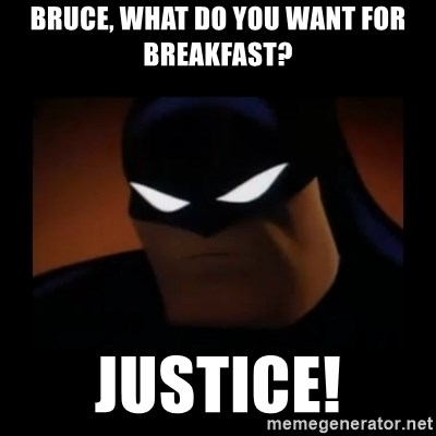Disapproving Batman - bruce, what do you want for breakfast? Justice!