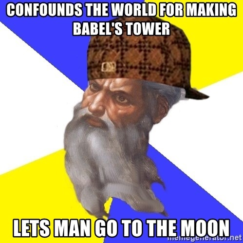 Scumbag God - Confounds the world for making babel's tower lets man go to the moon