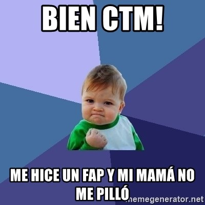 Success Kid - bien ctm! me hice un fap y mi mamá no me pilló