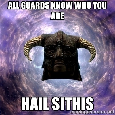Skyrim - ALL GUARDS KNOW WHO YOU ARE HAIL SITHIS