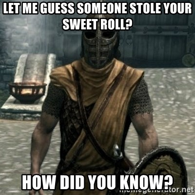 skyrim whiterun guard - Let me Guess someone stole your sweet roll? How did you Know?