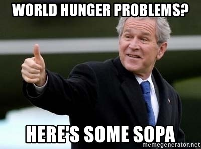 nice try bush bush - world hunger problems? here's some sopa