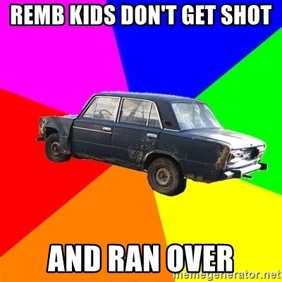 AdviceCar - remb kids don't get shot and ran over
