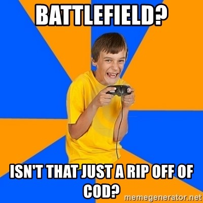 Annoying Gamer Kid - BATTLEFIELD? ISN'T THAT JUST A RIP OFF OF COD?