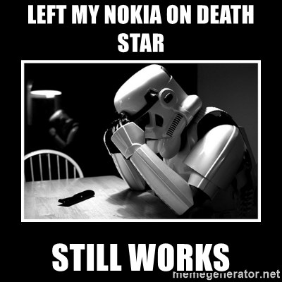 Sad Trooper - Left my Nokia on death  Star Still Works