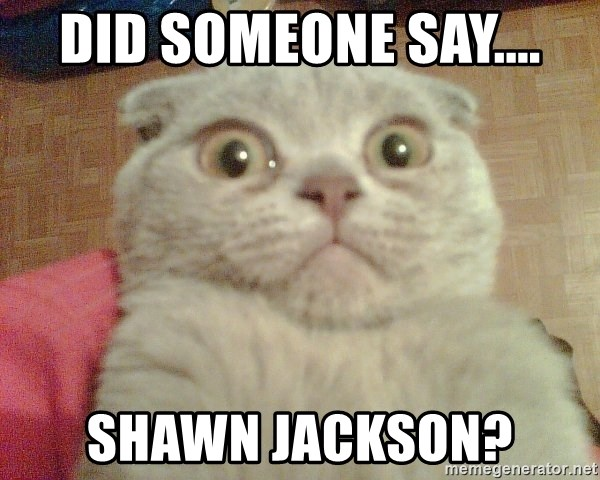 GEEZUS cat - did someone say.... SHAWN JACKSON?