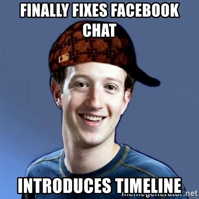 Scumbag Zuckerbeg - Finally Fixes Facebook Chat Introduces Timeline