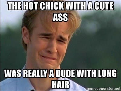 James Van Der Beek - The hot chick with a cute ass was really a dude with long hair