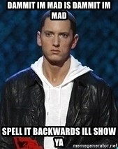 Eminem - DAMMIT IM MAD IS DAMMIT IM MAD SPELL IT BACKWARDS ILL SHOW YA