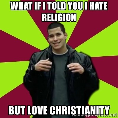 Contradictory Chris - What if i told you i hate religion but love christianity