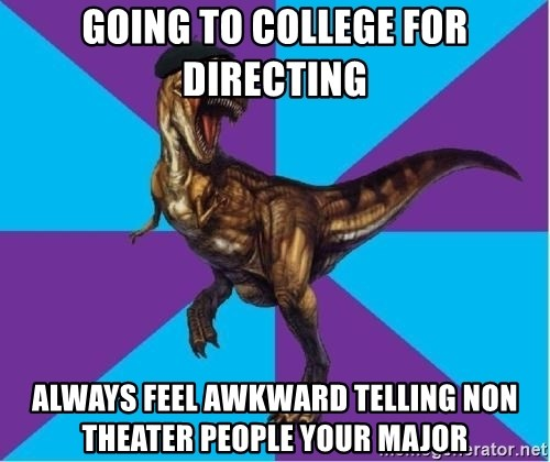 Dinosaur Director - going to college for directing always feel awkward telling non theater people your major