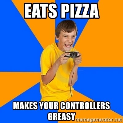 Annoying Gamer Kid - eats pizza makes your controllers greasy