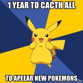 Pokemon Logic  - 1 year to cacth all to apeear new pokemons