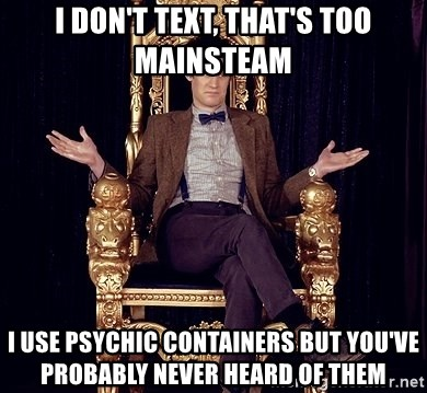 Hipster Doctor Who - I don't text, that's Too Mainsteam I use psychic containers but you've probably never heard of them