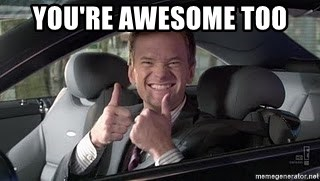Barney Stinson - You're awesome too
