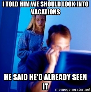Internet Husband - I told him we should look into vacations He said he'd already seen it
