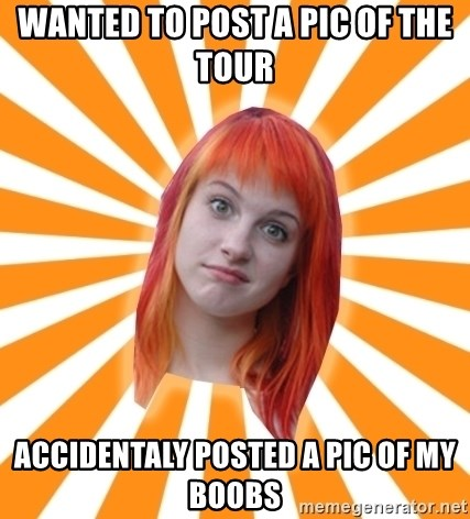 Hayley Williams - wanted to post a pic of the tour accidentaly posted a pic of my boobs