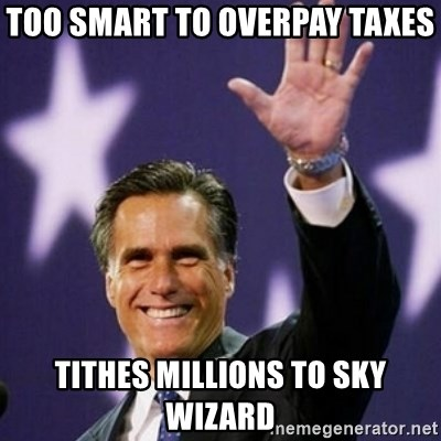 Mitt Romney - Too smart to overpay taxes tithes millions to sky wizard