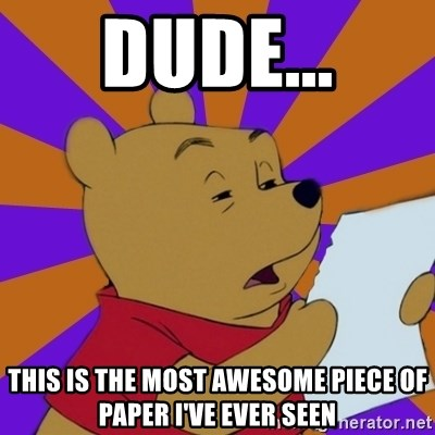 Skeptical Pooh - Dude... This is the most awesome piece of paper i've ever seen