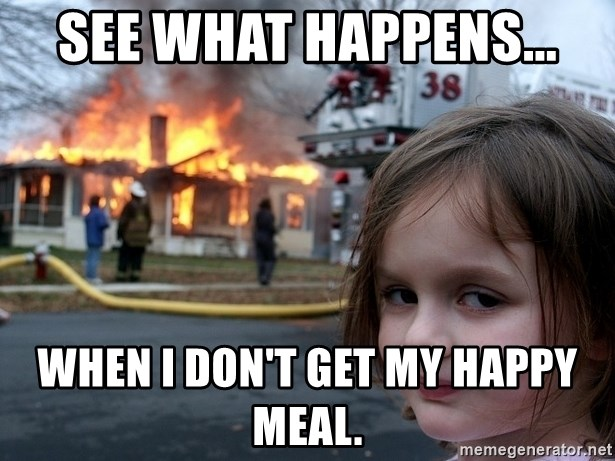 Disaster Girl - see what happens... when i don't get my happy meal.
