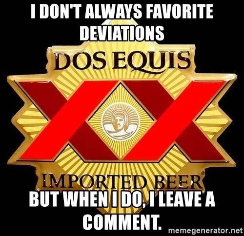 Dos Equis - I Don't always favorite Deviations but when i do, I leave a comment.