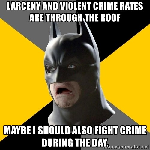 Bad Factman - larceny and violent crime rates are through the roof maybe i should also fight crime during the day.