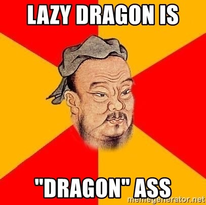 """Chinese Proverb - Lazy dragon is  """"Dragon"""" Ass"""