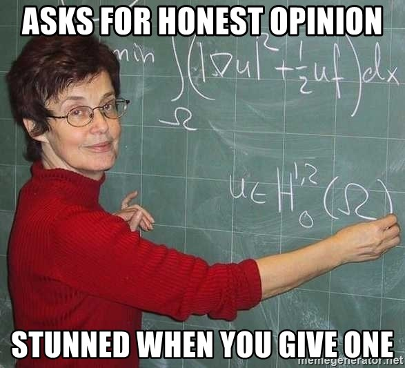 drunk Teacher - Asks for honest opinion stunned when you give one