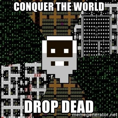 Urist McDorfy - CONQUER THE WORLD DROP DEAD
